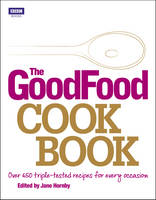 The Good Food Cook Book: Over 650 Triple-tested Recipes for Every Occasion