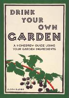 Drink Your Own Garden: A Homebrew...