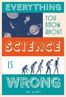 Everything You Know About Science is...