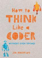 How to Think Like a Coder: Without...