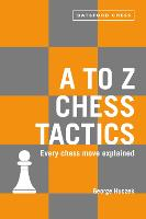 A to Z Chess Tactics: Every chess ...