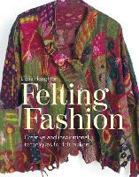 Felting Fashion: Creative and...