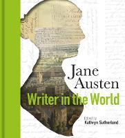 Jane Austen: Writer in the World:...