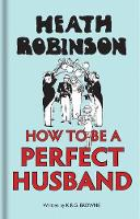 Heath Robinson: How to be a Perfect...