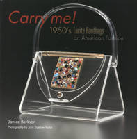 Carry Me: 1950's Lucite Handbags, an...