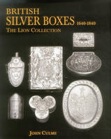 British Silver Boxes 1640-1840: The...