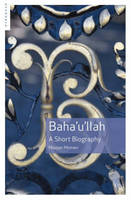 Baha'u'llah: A Short Biography