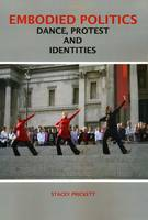 Embodied Politics: Dancing Protest ...