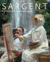 Sargent: Portraits of Artists and...