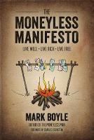 The Moneyless Manifesto: Live Well,...