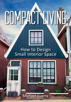 Compact Living: How to Design Small...