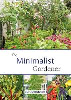 The Minimalist Gardener: Low Impact,...