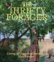 The Thrifty Forager: Living Off Your...