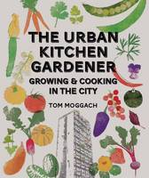 The Urban Kitchen Gardener: Growing...