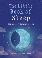 The Little Book of Sleep: The Art of...