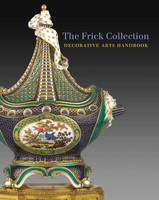 The Frick Collection: Decorative Arts...