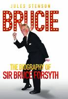 Brucie: The Biography of Bruce Forsyth