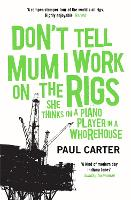 Don't Tell Mum I Work on the Rigs:...