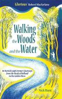 Walking the Woods and the Water: In the Footsteps of Patrick Leigh Fermor from the Hook of Holland to the Golden Horn