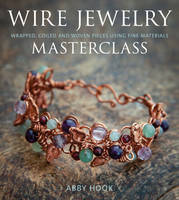 Wire Jewelry Masterclass: Wrapped,...