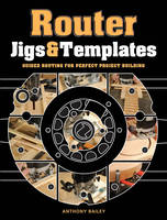 Router Jigs & Templates: Guided...