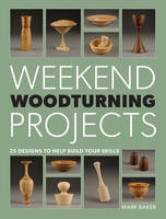 Weekend Woodturning Projects: 25...
