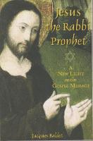 Jesus The Rabbi Prophet: A New Light...