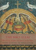 The Bible Atlas: The Events, People...