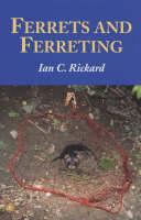 Ferrets and Ferreting: Guide to...