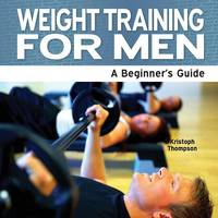 Weight Training For Men - A ...