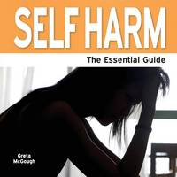 Self Harm - The Essential Guide