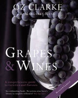 Oz Clarke: Grapes and Wines: A...
