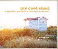 My Cool Shed: An Inspirational Guide...