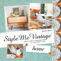 Style Me Vintage: Home: A Practical...