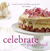 Celebrate with Party Food: Beautiful...