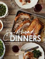 Do-ahead Dinners: How to Feed Friends...
