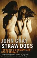 Straw Dogs: Thoughts on Humans and...