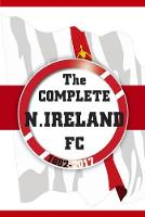 The Complete Northern Ireland FC...