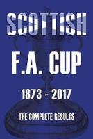 Scottish F.A. Cup 1873-2017: The...