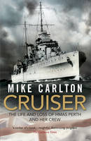 Cruiser: The Life and Loss of HMAS...