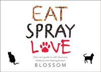 Eat, Spray, Love: One Cat's Guide to...