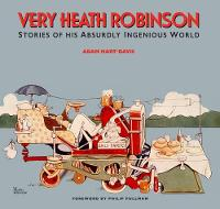 Very Heath Robinson: Stories of His...