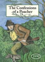 The Confessions of a Poacher 1890: ...