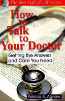 How to Talk to Your Doctor: Getting...