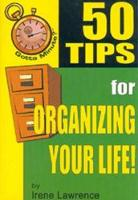 50 Tips for Organizing Your Life!