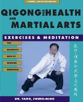Qigong for Health and Martial Arts:...