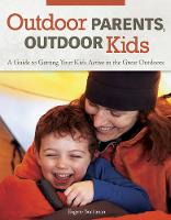 Outdoor Parents Outdoor Kids: A Guide...