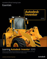 Learning Autodesk Inventor 2010:...