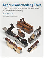 Antique Woodworking Tools: Their...