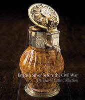 English Silver Before the Civil War:...